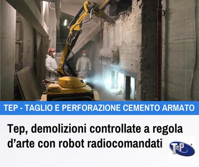 Tep, taglio cemento armato a regola d'arte con robot da demolizione radiocomandati