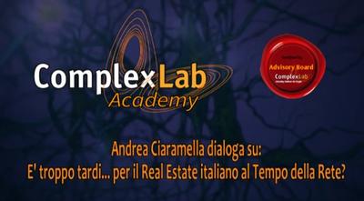 """ComplexLab Academy / Advisory Board: Andrea Ciaramella dialoga su """"E' troppo tardi per il Real Estate italiano al Tempo della Rete? """""""