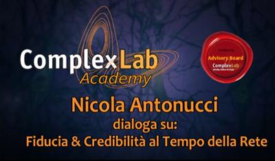 """ComplexLab Academy / Advisory Board: Nicola Antonucci dialoga su """"Fiducia e Credibilità al Tempo della Rete"""""""