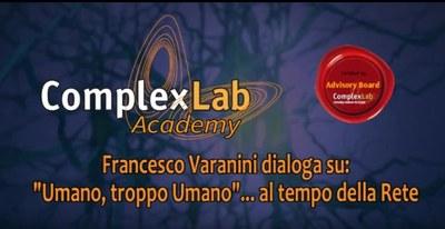 """ComplexLab Academy / Advisory Board: Francesco Varanini dialoga su """"Umano, troppo umano""""... al Tempo della Rete"""""""