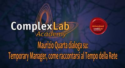 """ComplexLab Academy / Advisory Board: Maurizio Quarta dialoga su """"Temporary Manager, come raccontarsi al Tempo della Rete"""""""